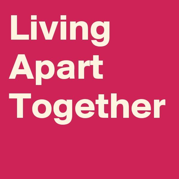 Living Apart Together
