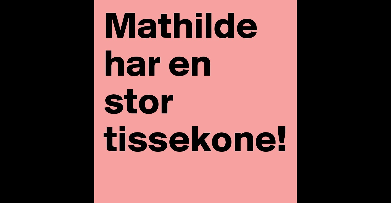 Mathilde har en stor tissekone! - Post by ___rebecca___ on