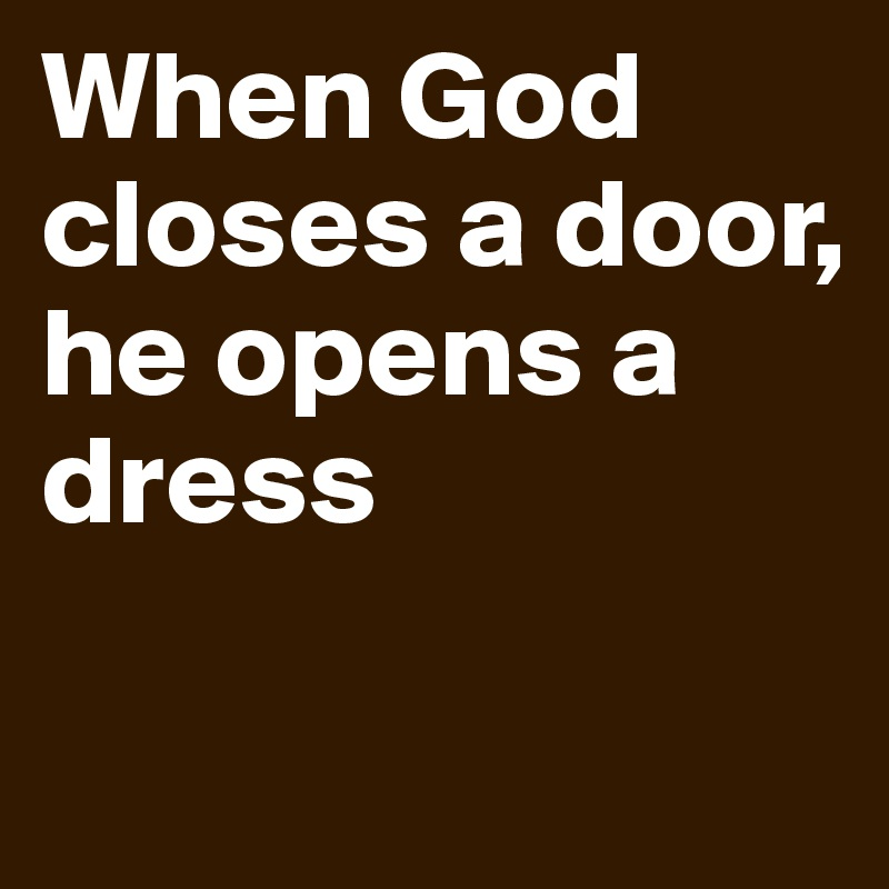 When God closes a door, he opens a dress - Post by clemens on ...