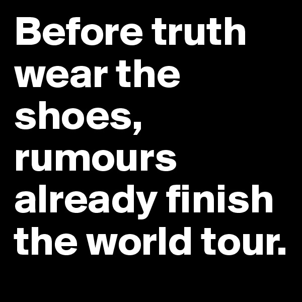 Before truth wear the shoes, rumours already finish the world tour.