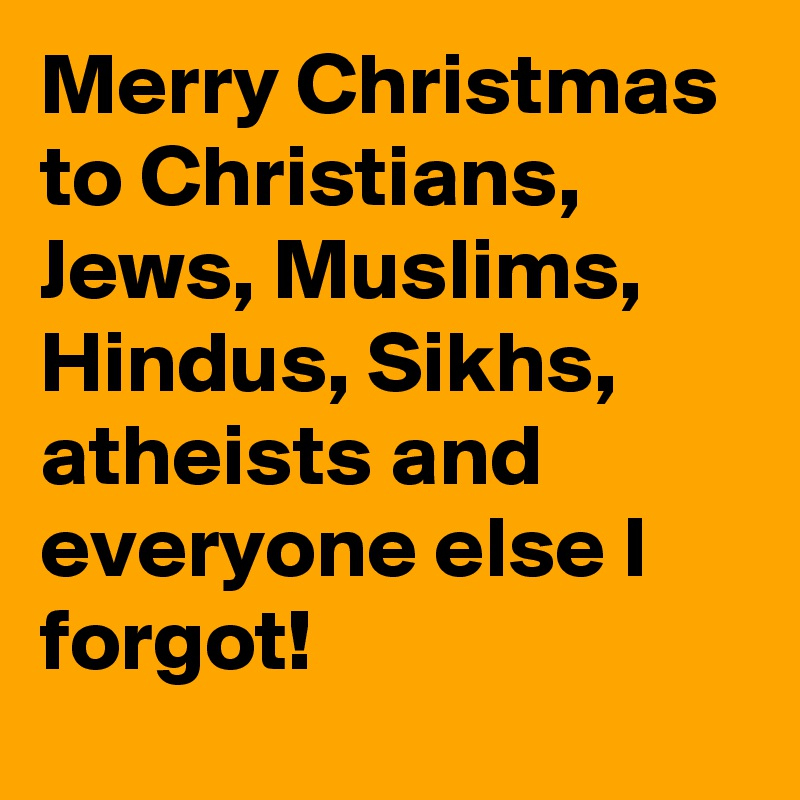 Merry Christmas to Christians, Jews, Muslims, Hindus, Sikhs ...