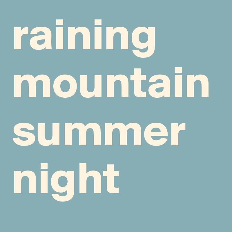 raining mountain summer night