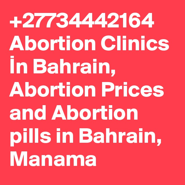 +27734442164 Abortion Clinics In Bahrain, Abortion Prices and Abortion pills in Bahrain, Manama