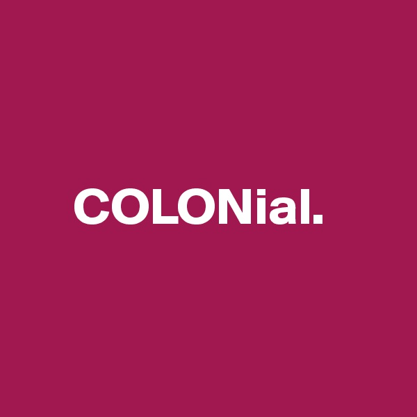 COLONial.