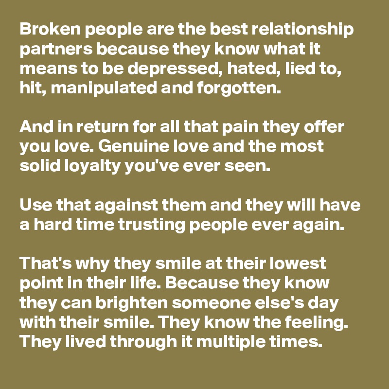 Broken people are the best relationship partners because they know