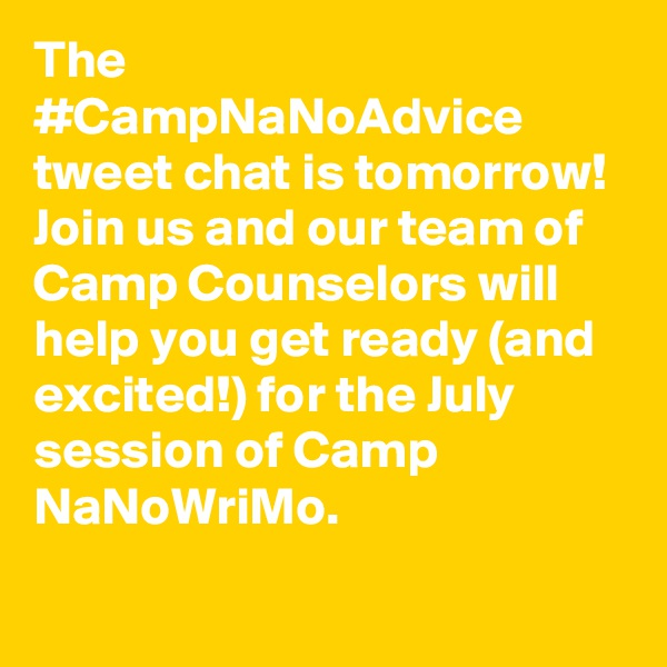 The #CampNaNoAdvice tweet chat is tomorrow! Join us and our team of Camp Counselors will help you get ready (and excited!) for the July session of Camp NaNoWriMo.