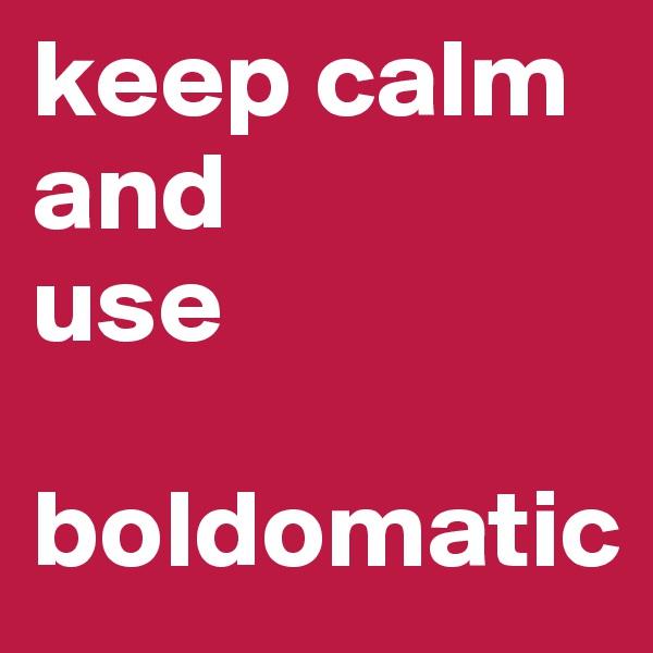keep calm and use   boldomatic