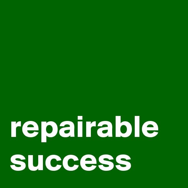 repairable success