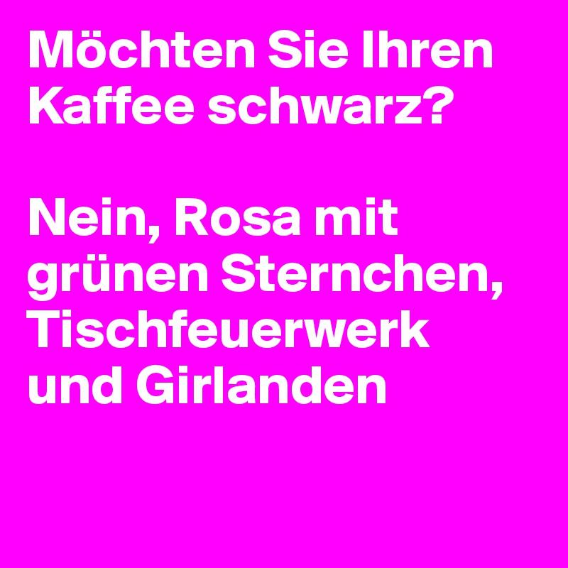 Möchten Sie Ihren Kaffee schwarz?  Nein, Rosa mit grünen Sternchen, Tischfeuerwerk und Girlanden