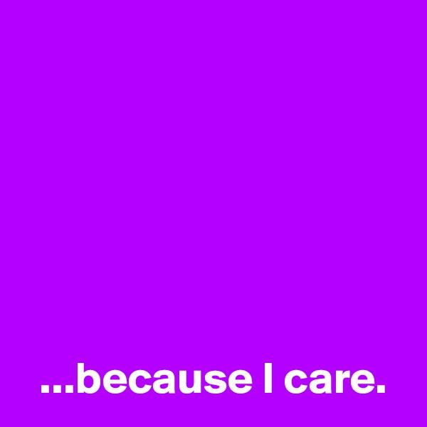 ...because I care.