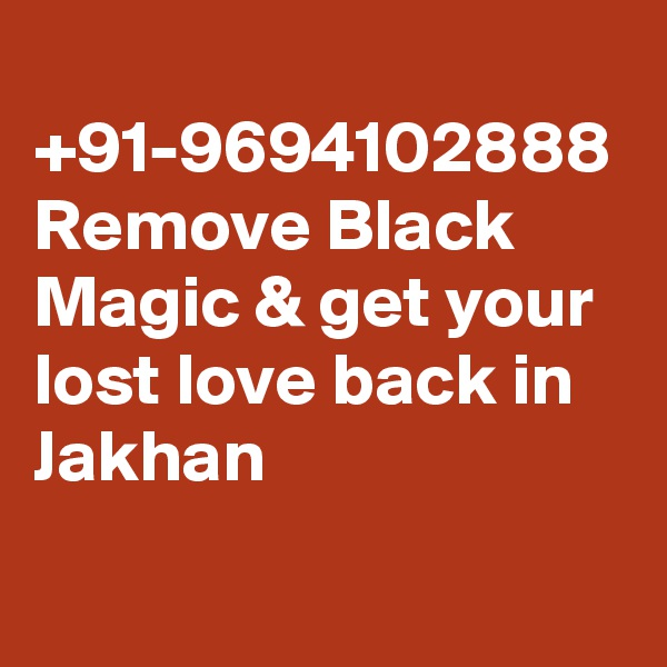 +91-9694102888 Remove Black Magic & get your lost love back in Jakhan