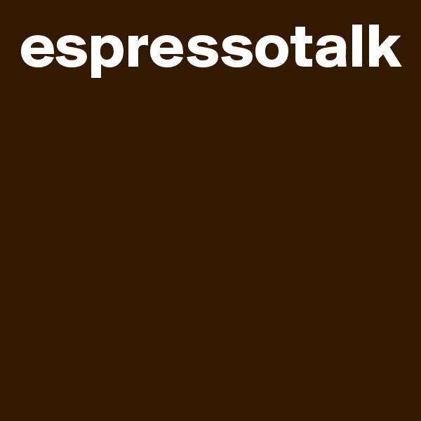 espressotalk