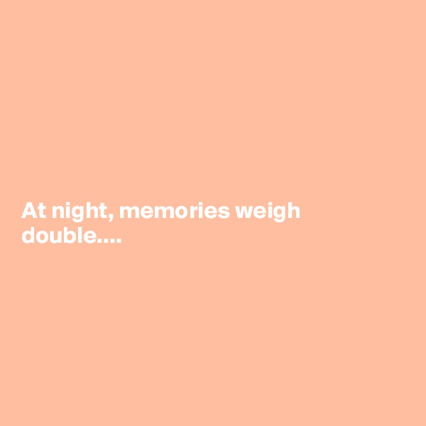 At night, memories weigh double....
