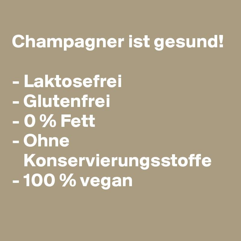 champagner ist gesund laktosefrei glutenfrei 0 fett ohne konservierungsstoffe 100. Black Bedroom Furniture Sets. Home Design Ideas
