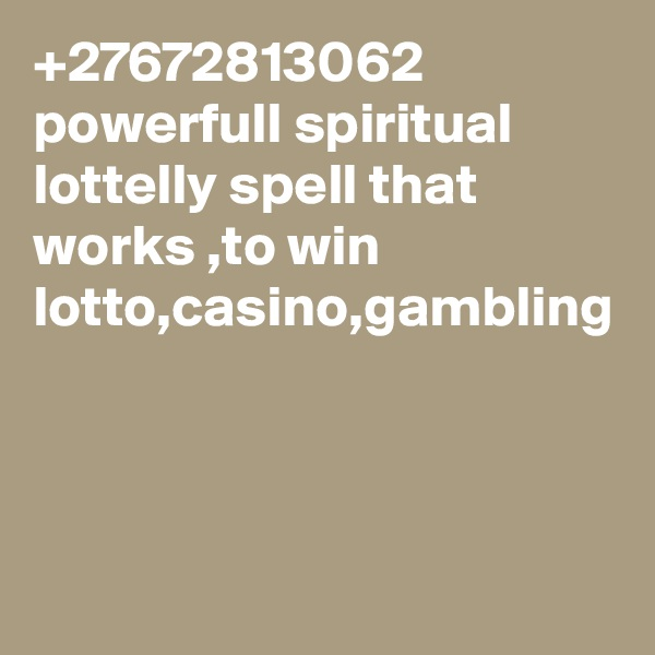+27672813062 powerfull spiritual lottelly spell that works ,to win lotto,casino,gambling