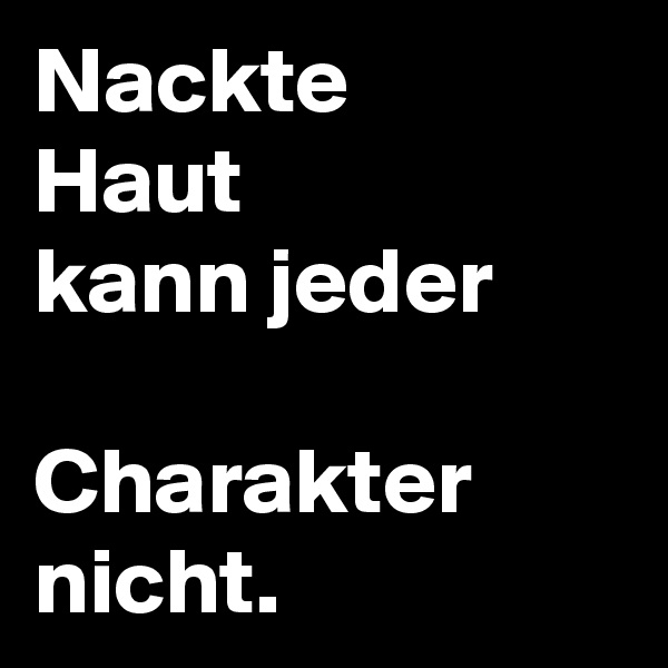 Nackte Haut kann jeder  Charakter nicht.