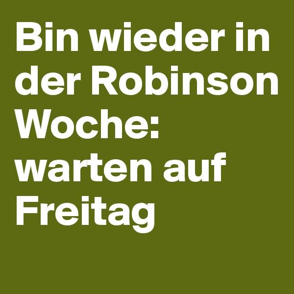 Bin wieder in der Robinson Woche: warten auf Freitag