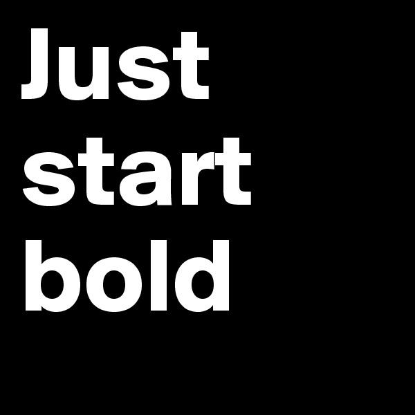 Just start bold