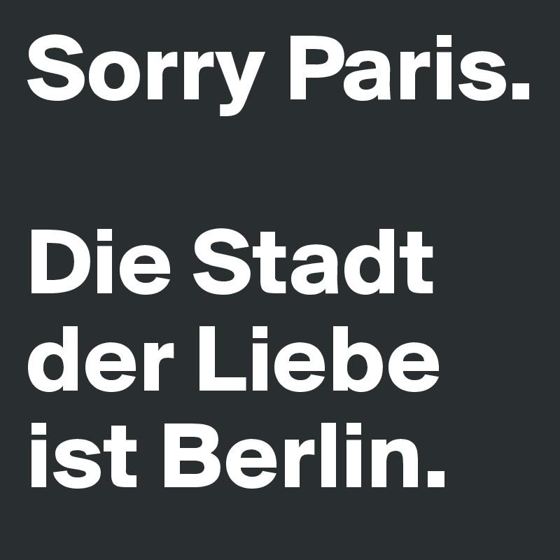 Sorry Paris.   Die Stadt der Liebe ist Berlin.