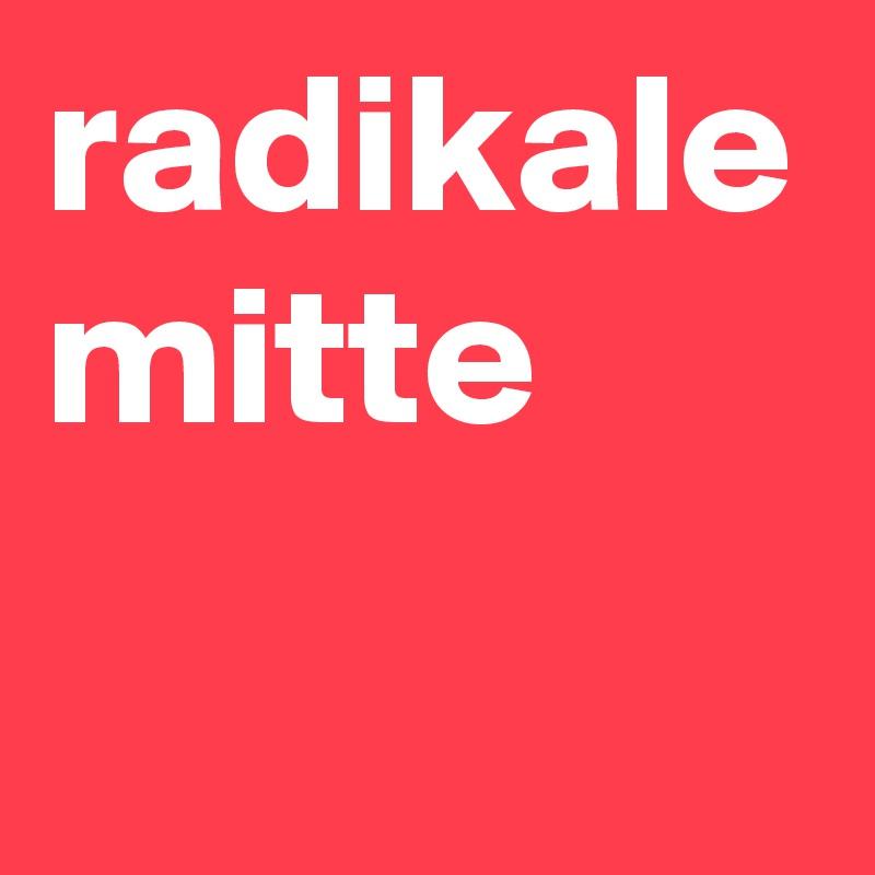 radikale mitte