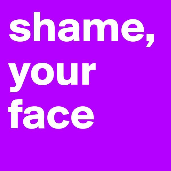 shame,your face