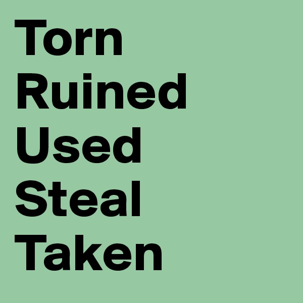 Torn Ruined  Used Steal Taken