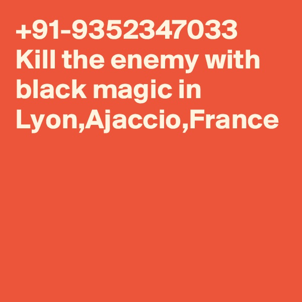 +91-9352347033 Kill the enemy with black magic in Lyon,Ajaccio,France