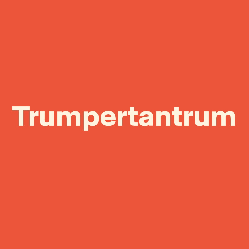 Trumpertantrum