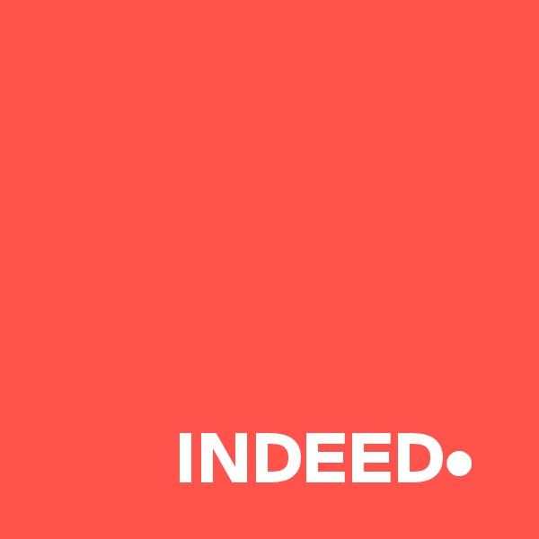 INDEED•