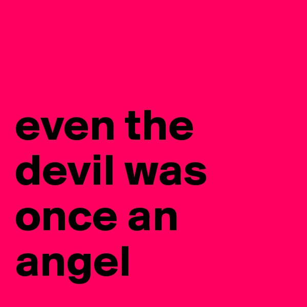 even the devil was once an angel