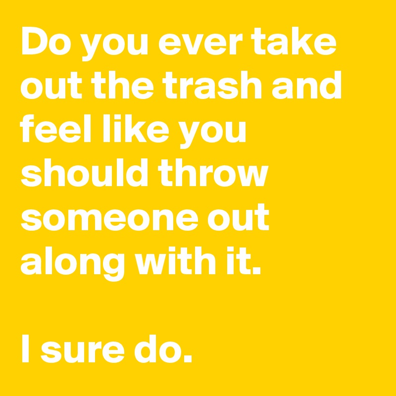 Image result for Images for throw out the trash!