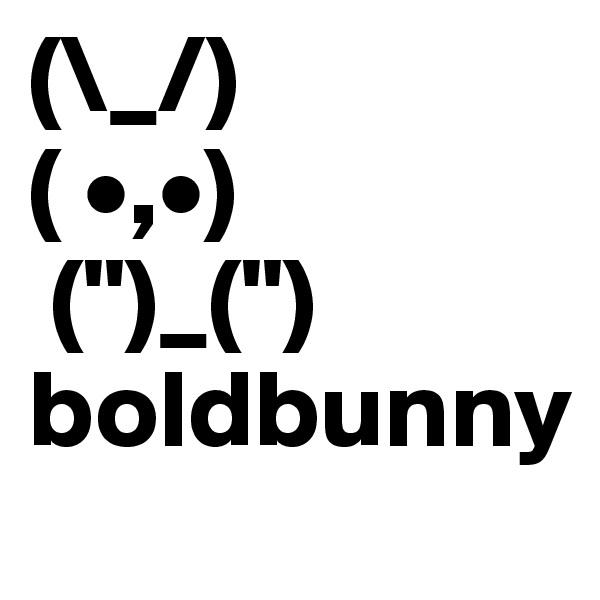 """(\_/) ( •,•)  ("""")_("""") boldbunny"""
