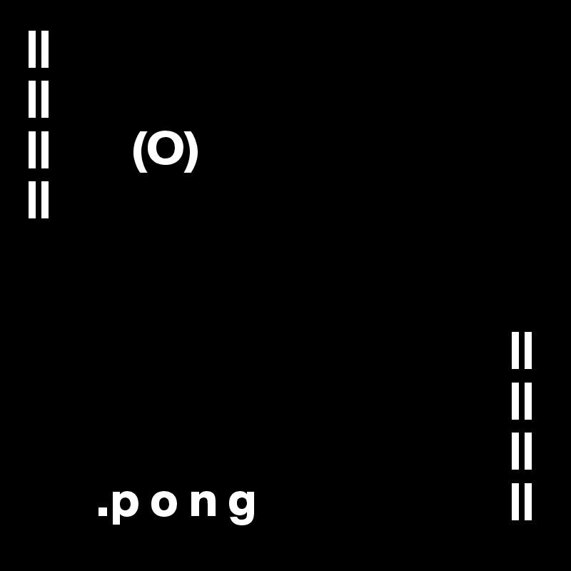                 (O)                                                                                                                                                                                         .p o n g                           