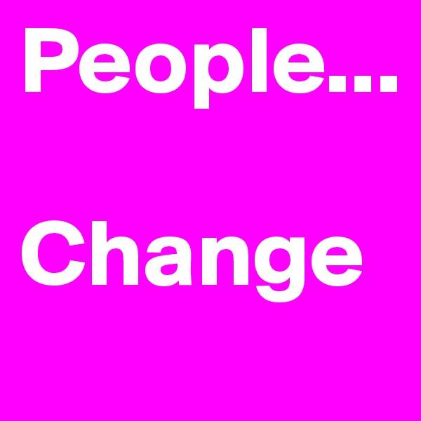 People...   Change