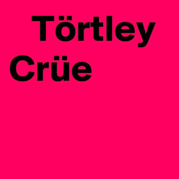 Törtley Crüe