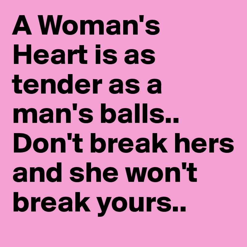 A Woman's Heart is as tender a...