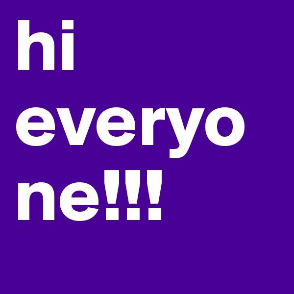 hi everyone!!!