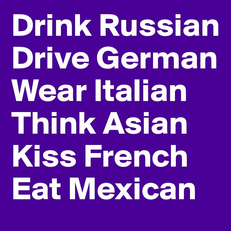 4a4221e3b Drink Russian Drive German Wear Italian Think Asian Kiss French Eat ...