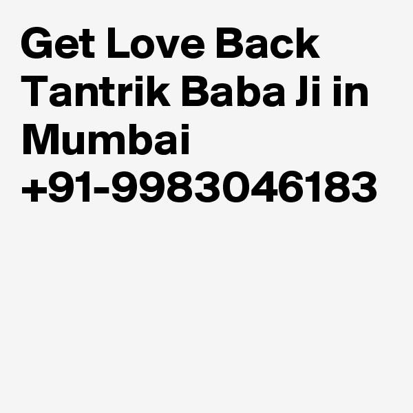 Get Love Back Tantrik Baba Ji in Mumbai  +91-9983046183