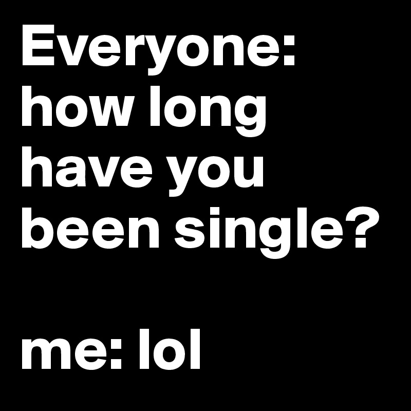 How Long Have You Been Single