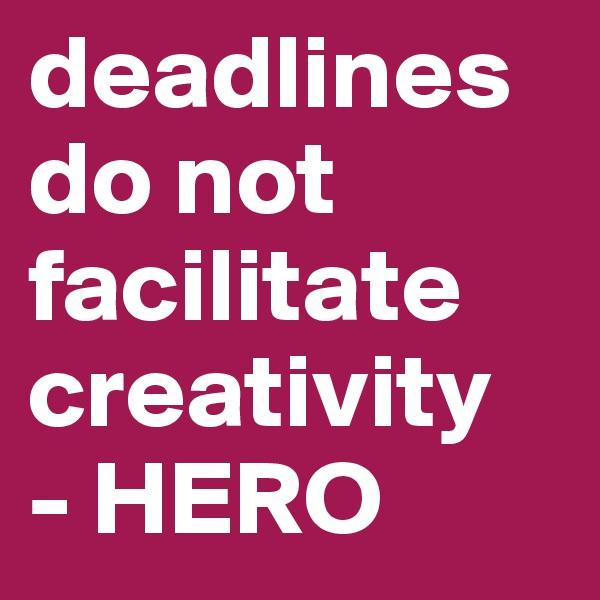 deadlines do not facilitate creativity - HERO