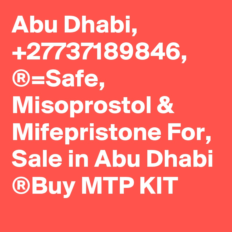 Abu Dhabi, +27737189846, ®=Safe, Misoprostol & Mifepristone For, Sale in Abu Dhabi ®Buy MTP KIT