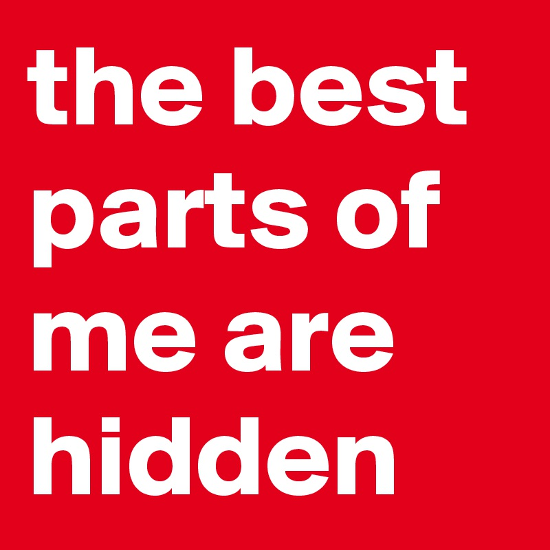 the best parts of me are hidden