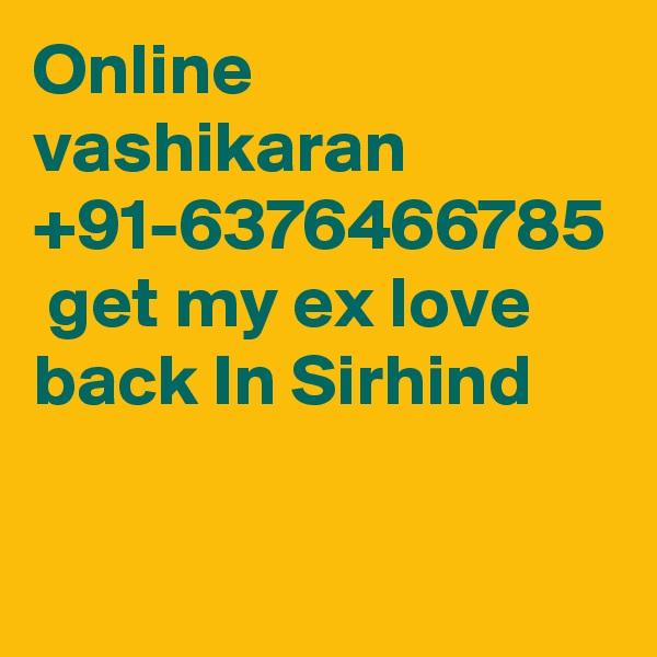 Online vashikaran +91-6376466785  get my ex love back In Sirhind
