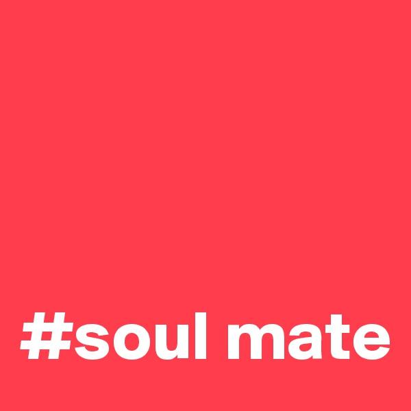 #soul mate