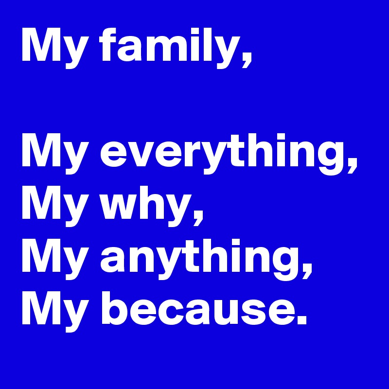 My Family My Everything My Why My Anything My Because Post By