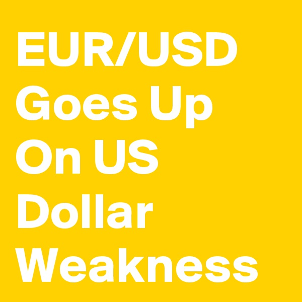 EUR/USD Goes Up On US Dollar Weakness
