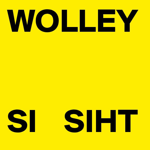 WOLLEY   SI    SIHT