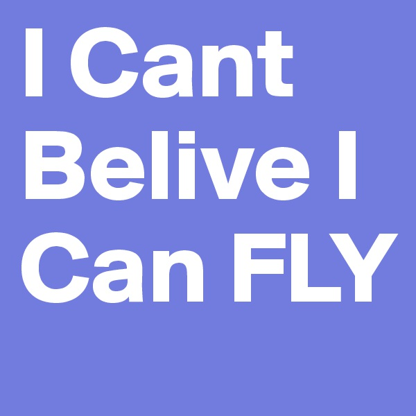 I Cant  Belive I Can FLY