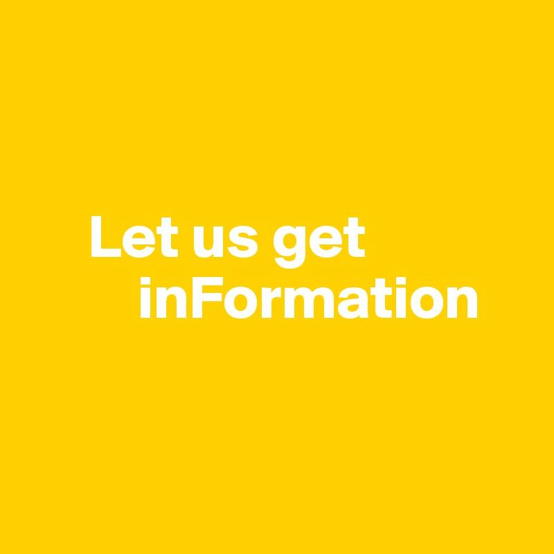 Let us get                         inFormation
